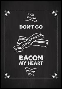Lagervaror egen produktion Don´t go bacon my heart Poster