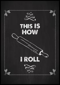 Bildverkstad This is how i roll Poster